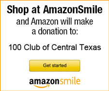 Shop at Amazon Smile and Amazon will make a donation to 100 Club of Central Texas